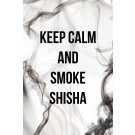 KEEP CALM AND SMOKE SHISHA RAUCH GRAU
