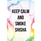 KEEP CALM AND SMOKE SHISHA RAUCH BUNT