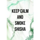 KEEP CALM AND SMOKE SHISHA RAUCH GRÜN