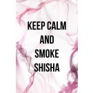 KEEP CALM AND SMOKE SHISHA RAUCH ROSA